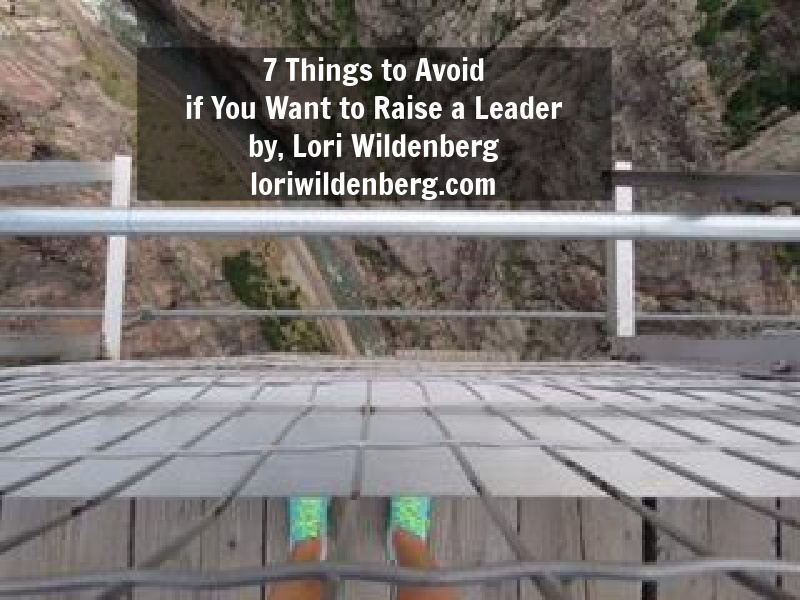 7 Things to Avoid if You Want to Raise a Leader