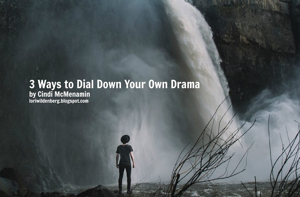 3 Ways to Dial Down Your Own Drama