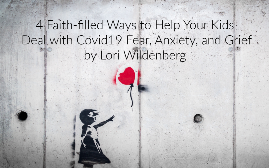 4 Ways to Help Your Kids Deal with Covid19 Fear, Anxiety, and Grief