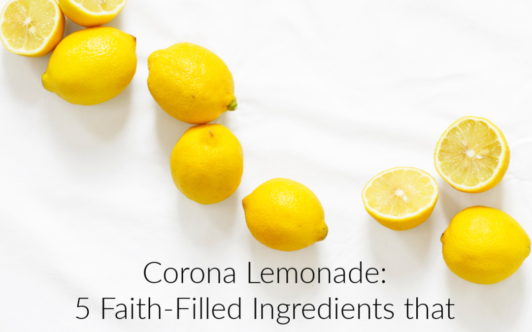 Corona Lemonade: 5 Faith-Filled Ingredients that Redeem the Quarantine