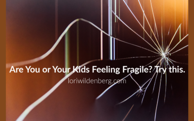 Are You or Your Kids Feeling Fragile? Try this.