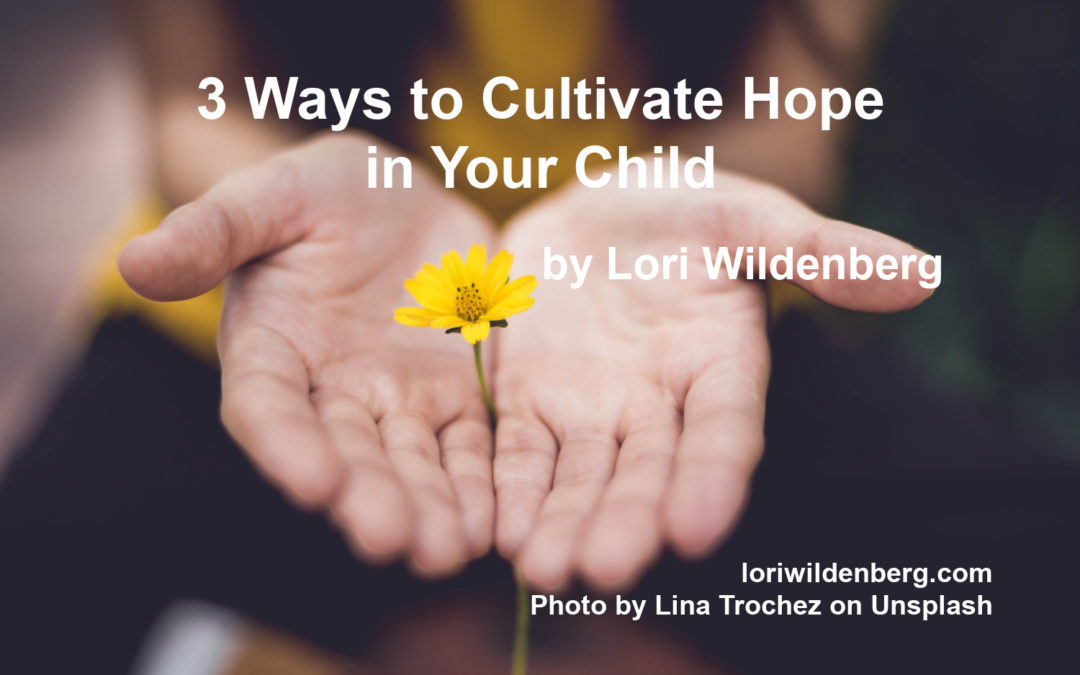 3 Ways to Cultivate Hope in in Your Child